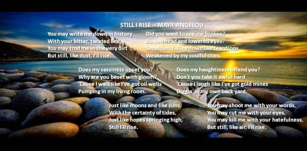 "essays on maya angelous still i rise ""still i rise"" poem analysis - poem essay example ""still i rise"" was written by maya angelou, who is an african-american."
